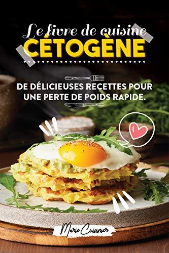 Le livre de cuisine cétogène: De délicieuses recettes pour une perte de poids rapide (French Edition)