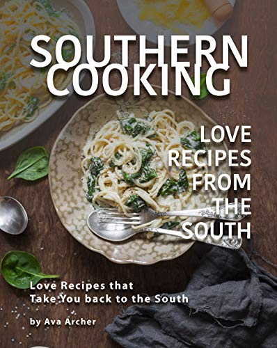 Southern Cooking - Love Recipes from the South: Love Recipes that Take You back to the South (English Edition)