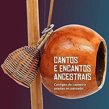 Cantos e Encantos Ancestrais (Cantigas de Capoeira Usadas no Passado)