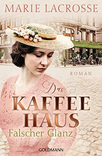 Das Kaffeehaus - Falscher Glanz: Roman - Die Kaffeehaus-Saga 2