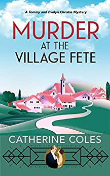 Murder at the Village Fete : A 1920s cozy mystery (A Tommy & Evelyn Christie Mystery Book 2) by [Catherine Coles]