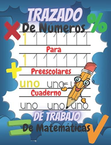 Trazado De Números Para Preescolares :Cuaderno De Trabajo De Matemáticas: Libro Para Colorear Con Divertidos Ejercicios De Matemáticas