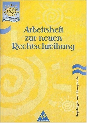 Ideenmarkt Grundschule / Deutsch: Arbeitsheft zur neuen Rechtschreibung