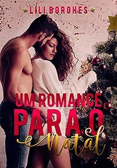 Um Romance Para o Natal: Uma novela de Natal por [Lili Borghes]