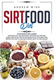 SIRTFOOD DIET: THIS BOOK INCLUDES: Sirtfood Diet for Beginners; Sirtfood Diet Recipes. Learn how to Eat Better and Burn Fat at the Same Time. Recipes on how to Use your Skinny Gene to Lose Weight.