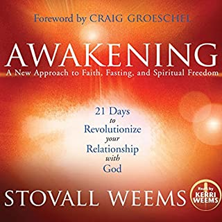 Awakening     A New Approach to Faith, Fasting, and Spiritual Freedom              By:                                                                                                                                 Stovall Weems                               Narrated by:                                                                                                                                 Kerri Weems                      Length: 4 hrs and 4 mins     30 ratings     Overall 4.6