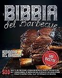 La Bibbia del barbecue: 500 Ricette da far venire l'acquolina in bocca che ti renderanno il Re indiscusso della griglia e che regaleranno mangiate indimenticabili alla tua famiglia e ai tuoi amici