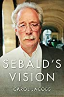 Sebald's Vision (Literature Now)