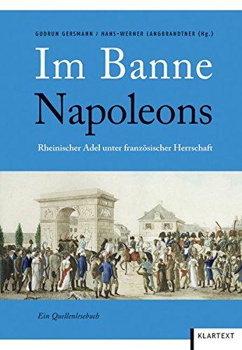 Im Banne Napoleons: Rheinischer Adel unter französischer Herrschaft. Ein Quellenlesebuch