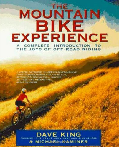The Mountain Bike Experience: A Complete Introduction to the Joys of Off-Road Riding