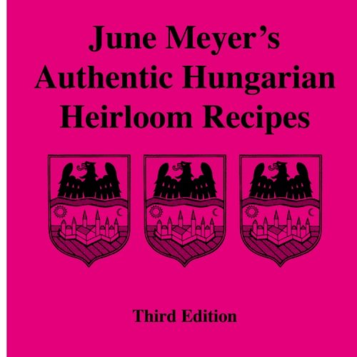 Compare Textbook Prices for June Meyer's Authentic Hungarian Heirloom Recipes Third Edition 3 Edition ISBN 9781468195279 by Meyer, June V.,Meyer, Aaron D.