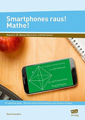 Smartphones raus! Mathe!: 67 nützliche Apps - 10 kurze Unterrichtseinheiten zum direkten Einsatz (5. bis 10. Klasse)