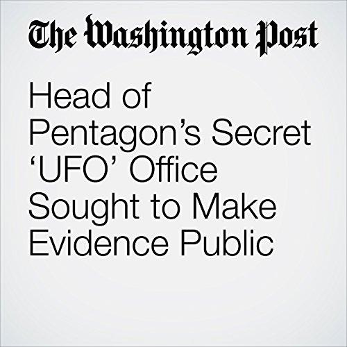Head of Pentagon's Secret 'UFO' Office Sought to Make Evidence Public audiobook cover art