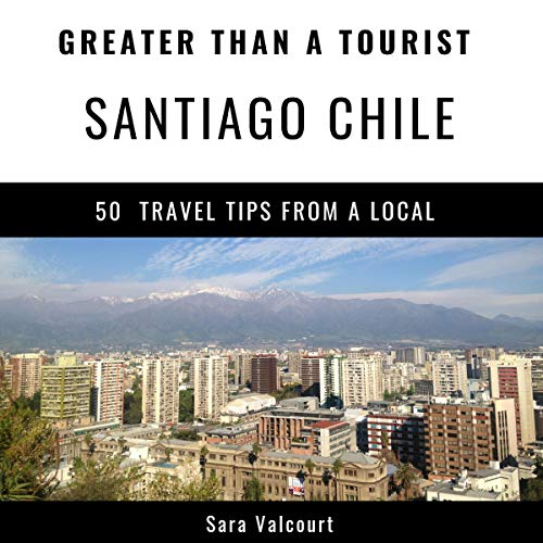 Greater Than a Tourist - Santiago Chile: 50 Travel Tips from a Local                   By:                                                                                                                                 Sara Valcourt,                                                                                        Greater Than a Tourist                               Narrated by:                                                                                                                                 Stephen Floyd                      Length: 39 mins     Not rated yet     Overall 0.0