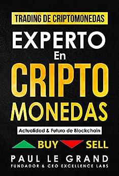Experto en Criptomonedas - Actualidad & Futuro de Blockchain (Trading Criptomonedas  Minar  Blockchain  Bitcoin  Ethereum y mucho más) EPUB DESCARGAR PDF