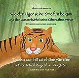 Wie der Tiger seine Streifen bekam/Tai sao con ho co nhung van den - Zweisprachiges Kinderbuch Deutsch Vietnamesisch: Und der Wasserbüffel … va con trau ... (Ein vietnamesisches Märchen - Band 2)