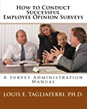 How to Conduct Successful Employee Opinion Surveys: A Survey Administration Manual for Executives, Managers and HRD Professionals: Volume 3