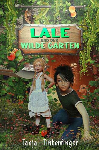 Lale und der wilde Garten - Die Abenteuer von Lale und Basti: Ein spannendes...