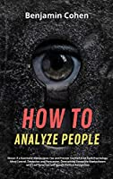 How to Analyze People: Detect if a Narcissist Manipulates You and Protect Yourself from Dark Psychology, Mind Control, Deception and Persuasion. Overcoming Deceptive Manipulators with Lies Detection and Speech Pattern Recognition