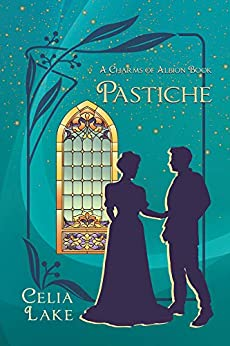 Pastiche (Charms of Albion Book 1) by [Celia Lake]
