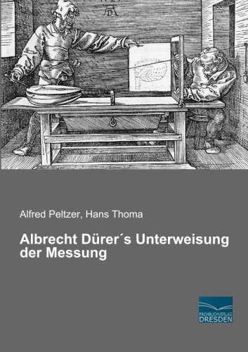 Albrecht Duerer´s Unterweisung der Messung