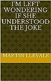 I'm left wondering if she understood the joke (French Edition)...