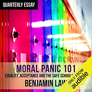 Quarterly Essay 67: Moral Panic 101     Equality, Acceptance and the Safe Schools Scandal              By:                                                                                                                                 Benjamin Law                               Narrated by:                                                                                                                                 Benjamin Law                      Length: 2 hrs and 51 mins     34 ratings     Overall 4.9