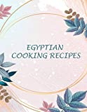 EGYPTIAN COOKING RECIPES: A book containing 15 delicious recipes from the Egyptian cuisine, size 8.5 * 11 inch, 30 pages