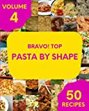 Bravo! Top 50 Pasta By Shape Recipes Volume 4: An One-of-a-kind Pasta By Shape Cookbook