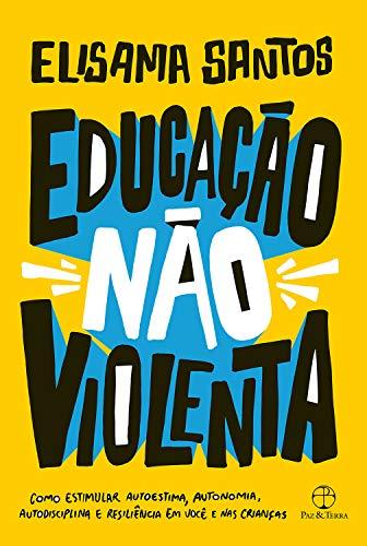 Educação não violenta: Como estimular autoestima, autonomia, autodisciplina e resiliência em você e nas crianças (Portuguese Edition)