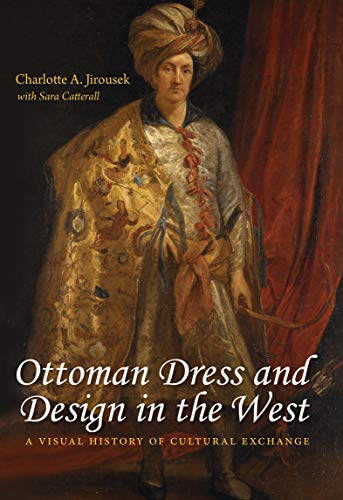 Ottoman Dress and Design in the West: A Visual History of Cultural Exchange (English Edition)