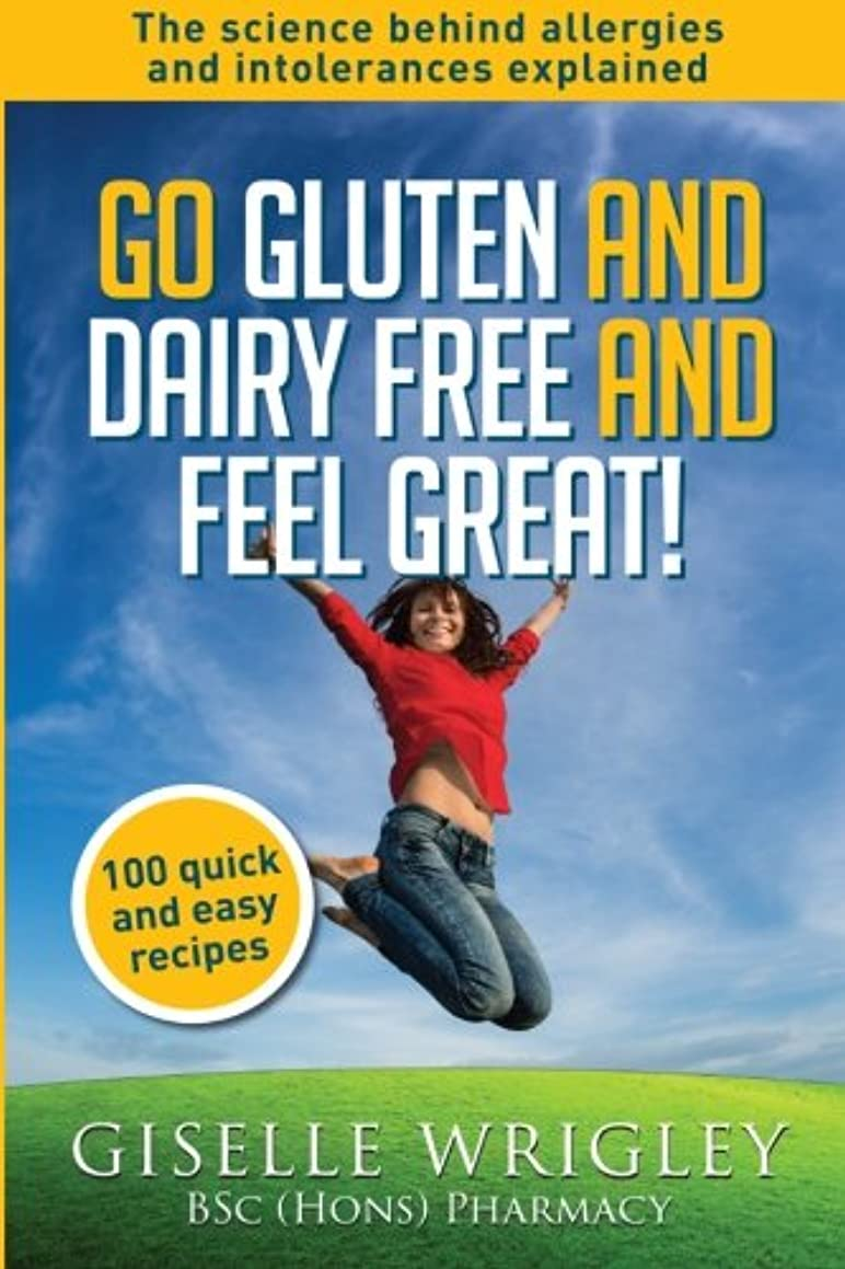 Go Gluten and Dairy Free and Feel Great!: 100 quick and easy recipes plus the science explained: causes of allergies and intolerances, diagnosis and treatment options. (Food Allergy and Intolerance)