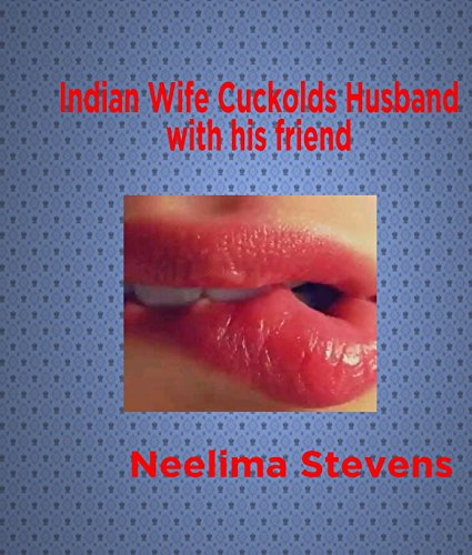 Indian Wife Cuckolds Husband with His Friend: Indan HotWife Erotica (English Edition)
