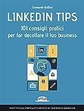 Linkedin tips. 101 consigli pratici per far decollare il tuo...