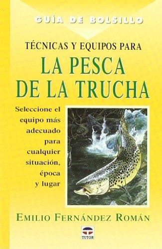 Tecnicas y Equipos Para La Pesca de La Trucha (Guia De Bolsillo)