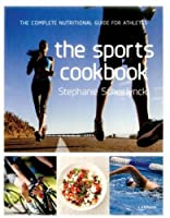 The Sports Cookbook: The Complete Nutritional Guide for Athletes