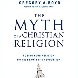 The Myth of a Christian Religion     How Believers Must Rebel to Advance the Kingdom of God              Written by:                                                                                                                                 Gregory A. Boyd                               Narrated by:                                                                                                                                 Art Carlson                      Length: 6 hrs and 38 mins     1 rating     Overall 1.0
