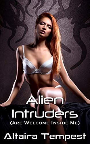 Alien Intruders (Are Welcome Inside Me): (Rough Sci-Fi Alien Tentacle Erotica: Dominant, Alien Alpha Males, Submissive Females) (When Aliens Invade Book 2) (English Edition)