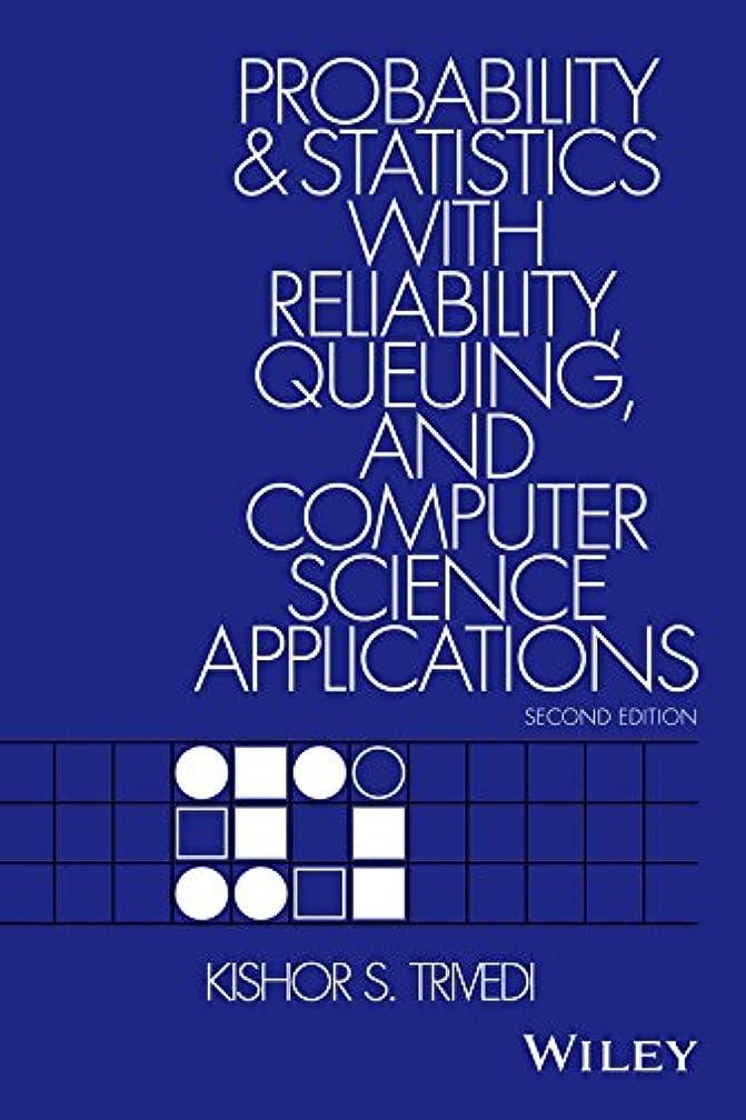 機械プラスおかしいProbability and Statistics with Reliability, Queuing, and Computer Science Applications (English Edition)