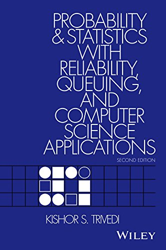 Probability and Statistics with Reliability, Queueing, and Computer Science Applications, 2nd Edition