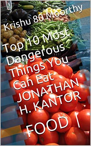 Top 10 Most Dangerous Things You Can Eat  JONATHAN H. KANTOR: FOOD | (English Edition)