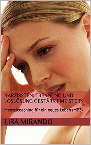 Narzissten: Trennung und Loslösung gestärkt meistern: Mentalcoaching für ein neues Leben (MP3)