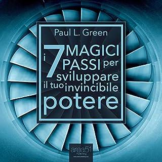 I 7 Magici Passi per sviluppare il tuo invincibile potere                   Di:                                                                                                                                 Paul L. Green                               Letto da:                                                                                                                                 Fabio Farnè                      Durata:  2 ore e 44 min     23 recensioni     Totali 4,5