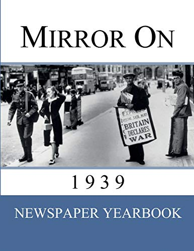Compare Textbook Prices for Mirror On 1939: 'Newspaper Yearbook' containing 120 front pages from 1939 - Unique birthday gift / present idea First Edition ISBN 9781999365202 by Jackson, Drew
