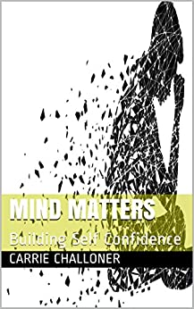 Mind Matters : Building Self Confidence (EBook for 2020 2) by [Carrie  Challoner ]
