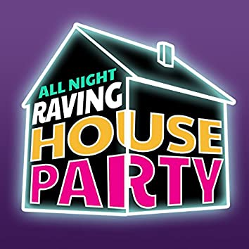 All Night Raving House Party