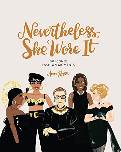 Compare Textbook Prices for Nevertheless, She Wore It: 50 Iconic Fashion Moments Illustrated Edition ISBN 0492019587496 by Shen, Ann