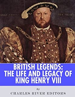 British Legends: The Life and Legacy of King Henry VIII