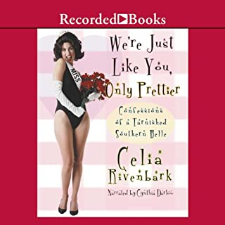 We're Just Like You, Only Prettier     Confessions of a Tarnished Southern Belle              By:                                                                                                                                 Celia Rivenbark                               Narrated by:                                                                                                                                 Steven Crossley                      Length: 6 hrs and 26 mins     78 ratings     Overall 3.7