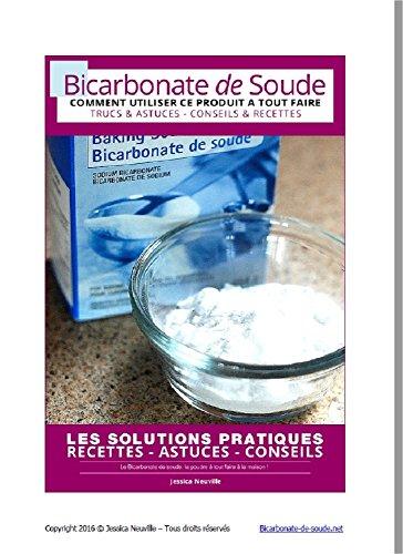Le bicarbonate de soude : comment utiliser ce produit à tout faire.: Trucs et Astuces-Conseils et recetttes